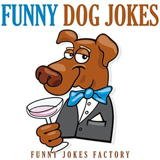 Funny Dog Jokes: Hilarious Dog Jokes, Puns, Comedy, Humor (Funny Joke Books)