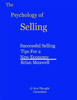 The Psychology of Selling - Successful Selling Tips For a New Economy