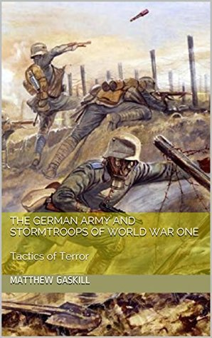 The German Army and Stormtroops of World War One: Tactics of Terror