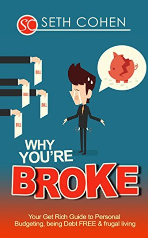 why you re broke your get rich guide to personal budgeting being