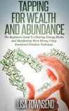 Tapping for Wealth and Abundance: The Beginners Guide To Clearing Energy Blocks and Manifesting More Money Using Emotional Freedom Technique (Energy Healing Series)