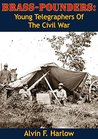 Brass-Pounders: Young Telegraphers Of The Civil War