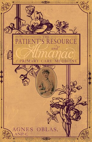 The Patient's Resource and Almanac of Primary Care Medicine by Agnes Oblas, ANP-C