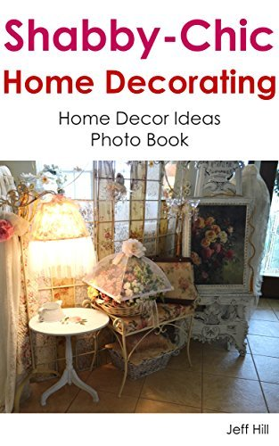 Shabby Chic Decorating: Home Decor Ideas Photo Book (Home Design by Jeff 27)