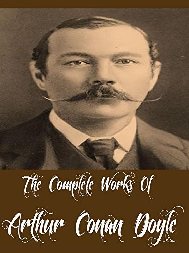 The Complete Works Of Arthur Conan Doyle (62 Complete Works Including, The Adventures of Sherlock Holmes, The Memoirs of Sherlock Holmes, The Hound of the Baskerville, The Lost World, & More)