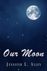 Our Moon by Jennifer L. Allen