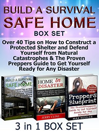 Build a Survival Safe Home Box Set: Over 40 Tips on How to Construct a Protected Shelter and Defend Yourself from Natural Catastrophes & The Proven Preppers ... Safe Home Box Set, disaster relief)