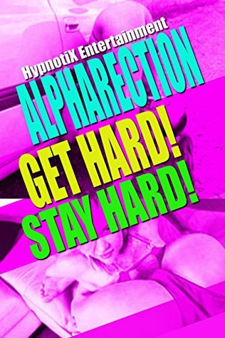 ALPHARECTION! GET HARD! STAY HARD! BE THE MAN YOU WERE MEANT TO BE - WHEN SHES READY WILL YOU BE? (THROBBING COCK, HUGE DICK, HUNG, BIG PENIS, MASSIVE DICK, MASSIVE GIRTH, FREE ADULT BOOKS,