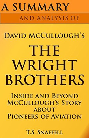A Summary and Analysis of David McCullough's The Wright Brothers: Inside and Beyond McCullough's Story about Pioneers of Aviation
