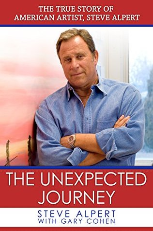 The Unexpected Journey: The True Story of American Artist, Steve Alpert