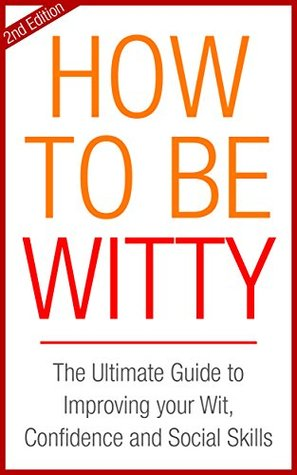 how to be witty the ultimate guide to improving your wit and