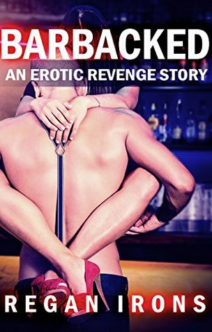 Barbacked: An Erotic Revenge Story (Hotwife and Cheating Husbands Book 1)