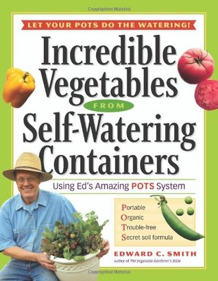Incredible Vegetables from Self-Watering Containers by Edward C. Smith