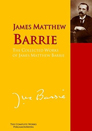 The Collected Works of James Matthew Barrie: The Complete Works PergamonMedia