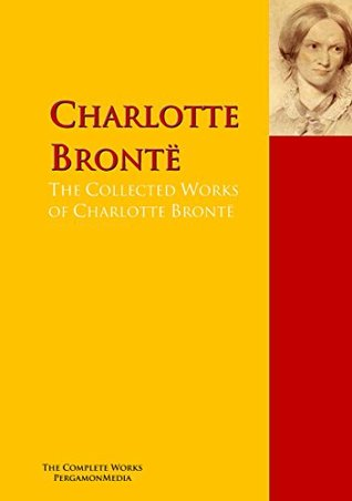 The Collected Works of Charlotte Brontë