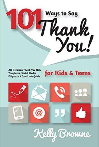 101 Ways to Say Thank You, Kids & Teens: All-Occasion Thank-You Note Templates, Social Media Etiquette & Gratitude Guide Descargador de libros para ipad