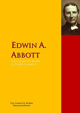The Collected Works of Edwin A. Abbott: The Complete Works