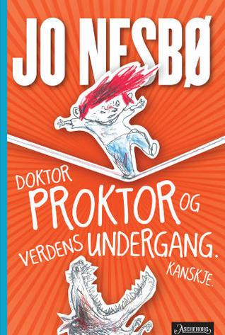Ebook Doktor Proktor og verdens undergang. Kanskje. by Jo Nesbø TXT!