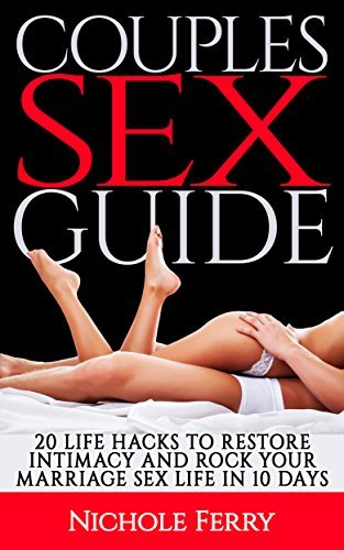Couples Sex Guide. 20 Life Hacks to Restore Intimacy and Rock Your Marriage Sex Life In 10 days: (marriage sexual intimacy books, marriage problems, marriage ... books, couples help, couples having sex,)