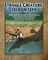 Strange Creatures Seldom Seen by John Warms