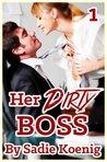 Her Dirty Boss by Sadie Koenig