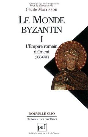Le Monde byzantin, tome 1 : L'Empire romain d'Orient, 330-641