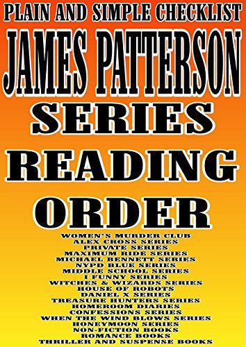 JAMES PATTERSON : SERIES READING ORDER : PLAIN AND SIMPLE CHECKLIST [WOMEN'S MURDER CLUB ALEX CROSS, PRIVATE MAXIMUM RIDE, MICHAEL BENNETT NYPD BLUE, MIDDLE SCHOOL I FUNNY SERIES, WITCHES & WIZARDS]