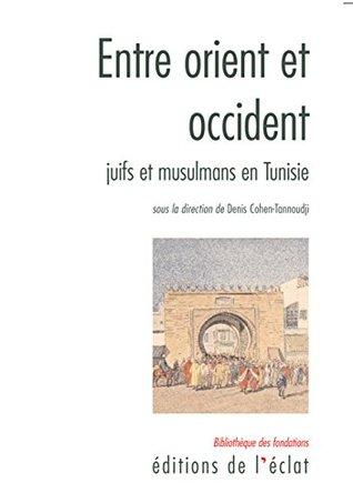 Entre orient et occident: Juifs et Musulmans en Tunisie