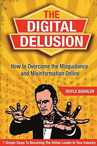 The Digital Delusion >>> How To Overcome the Misguidance and Misinformation Online <<<: Online Business ''Learn The 7 Success Habits Which Will Transform Your Business Online''