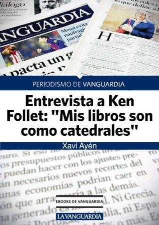 "Ken Follett: ""Mis libros son como catedrales"""