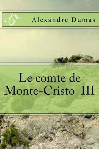 Le comte de Monte-Cristo III (Les romans d' Alexandre Dumas) (Volume 67)
