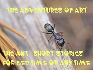 The Adventures of Art the Ant in- Once On A Warm Sunny Day