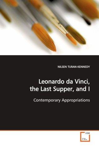 Leonardo da Vinci, the Last Supper, and I: Contemporary Appropriations