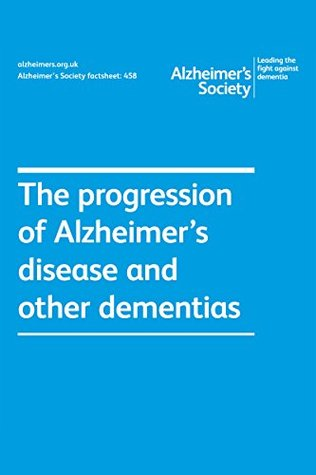 Alzheimer's Society factsheet 458: The progression of Alzheimer's disease and other dementias