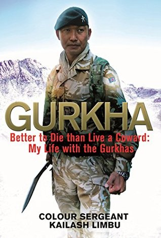 Ebook GURKHA: Better to Die than Live a Coward: My Life in the Gurkhas by Kailash Limbu read!