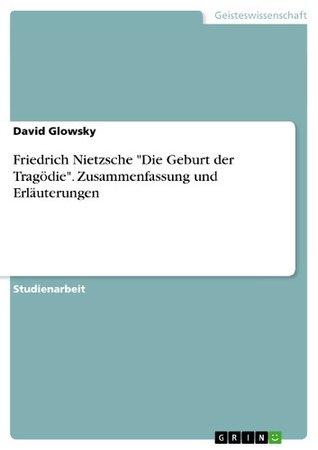 """Friedrich Nietzsche """"Die Geburt der Tragödie"""". Zusammenfassung und Erläuterungen"""