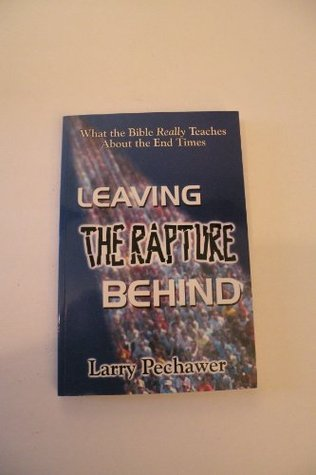 Leaving the Rapture Behind; What the Bible Really Teaches About the End Times