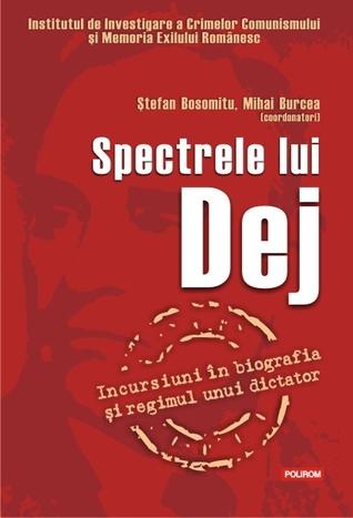 Spectrele lui Dej: incursiuni în biografia și regimul unui dictator