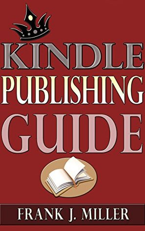 Kindle Publishing Guide - How To Create eBooks From Start To Finish, How To Promote And Sell Your Book On Amazon And Generate Passive Income Each Month: ... Every Publisher (Daily Income Streams 2)