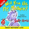Will you be My Mother? by Sally Huss