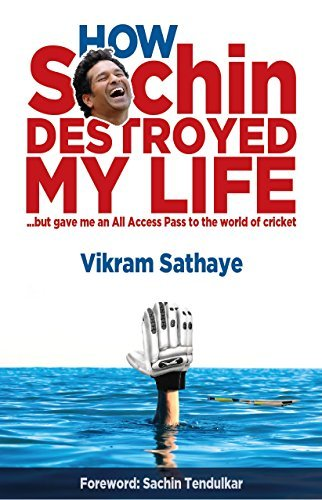 How Sachin Destroyed My Life ...but gave me an All Access Pass to the world of cricket