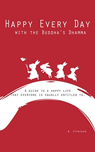 Happy Every Day…with the Buddha's Dhamma: A guide to a happy life from Thai Noble Monks that everyone is equally entitled to.