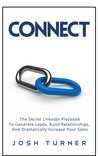 Connect: The Secret LinkedIn Playbook To Generate Leads, Build Relationships, And Dramatically Increase Your Sales