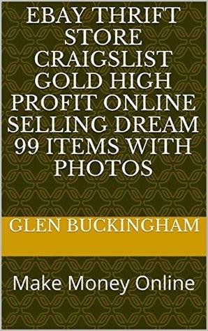 Ebay Thrift Store Craigslist Gold High Profit online selling dream