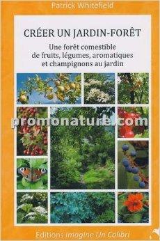 Créer un jardin-forêt une forêt comestible de fruits, légumes, aromatiques et champignons au jardin