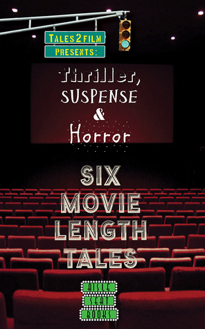 Thriller, Suspense & Horror: Six Movie Length Tales From Aisle Seat Books