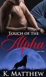 Touch of the Alpha: Part One