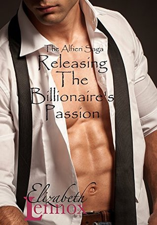 Releasing the Billionaire's Passion (The Alfieri Saga, #6)
