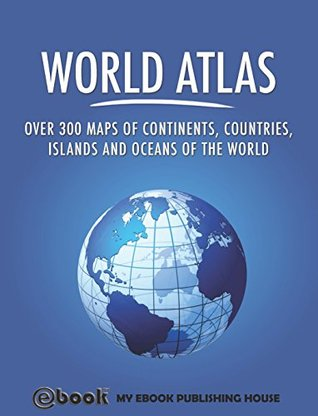 World Atlas: Over 300 maps of continents, countries, islands and oceans of the world