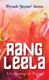Rang Leela by Piyush 'Jayant' Arora